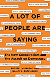 A Lot of People Are Saying: The New Conspiracism and the Assault on Democracy