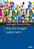 Wie die Gruppe laufen lernt: Anregungen zum Planen und Leiten von Gruppen. Ein praktisches Lehrbuch