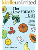 The Low-FODMAP Diet: Suggestions and many delicious high digestibility recipes that deflate the gut and make you lose weight