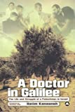 A Doctor in Galilee: The Life and Struggle of a Palestinian in Israel: The Story and Struggle of a Palestinian in Israel