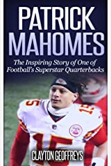 Patrick Mahomes: The Inspiring Story of One of Football's Superstar Quarterbacks (Football Biography Books) Kindle Edition