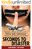 "Seconds To Disaster. North American Edition: ""Everyone Who Flies Or Loves Someone Who Flies Should Read This"""