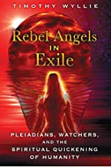 Rebel Angels in Exile: Pleiadians, Watchers, and the Spiritual Quickening of Humanity Kindle Edition