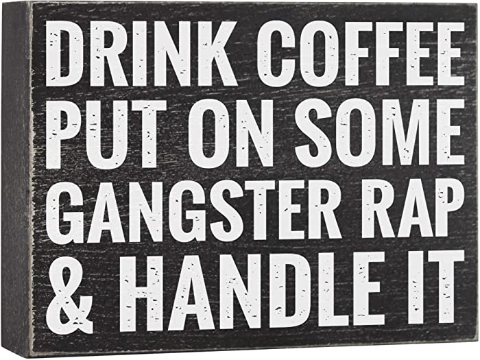 Drink Coffee Put on Some Gangster Rap and Handle It - Office Decor - 6x8 Funny Wood Box Plaque Home Desk Decoration or Coffee Bar Sign
