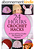 24 Hours Crochet Hacks: 25 Fast and Easy Crochet Hat Patterns for Beginners (English Edition)