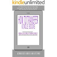 How to Transfer Books from Old Kindle to New Kindle: A 10 Minutes Picture Guide for All IPad, IPhone, Kindle Paperwhite, Touch, Nook, Kindle Oasis, Kindle ... Kindle Voyage, Kindle  HD Fire, etc.