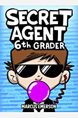 Secret Agent 6th Grader (a funny book for kids age 9-12): From the Creator of Diary of a 6th Grade Ninja Kindle Edition