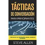 Técnicas de conversación para principiantes para agradar, discutir y defenderse (Indispensables de comunicación y persuasión)