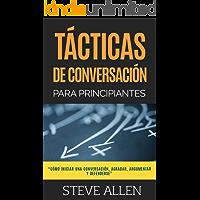 Técnicas de conversación para principiantes para agradar, discutir y defenderse: Cómo iniciar una conversación, agradar, argumentar y defenderse