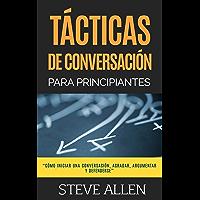Técnicas de conversación para principiantes para agradar, discutir y defenderse: Cómo iniciar una conversación, agradar…