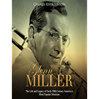 Glenn Miller: The Life and Legacy of Early 20th Century America's Most Popular Musician (English Edition)