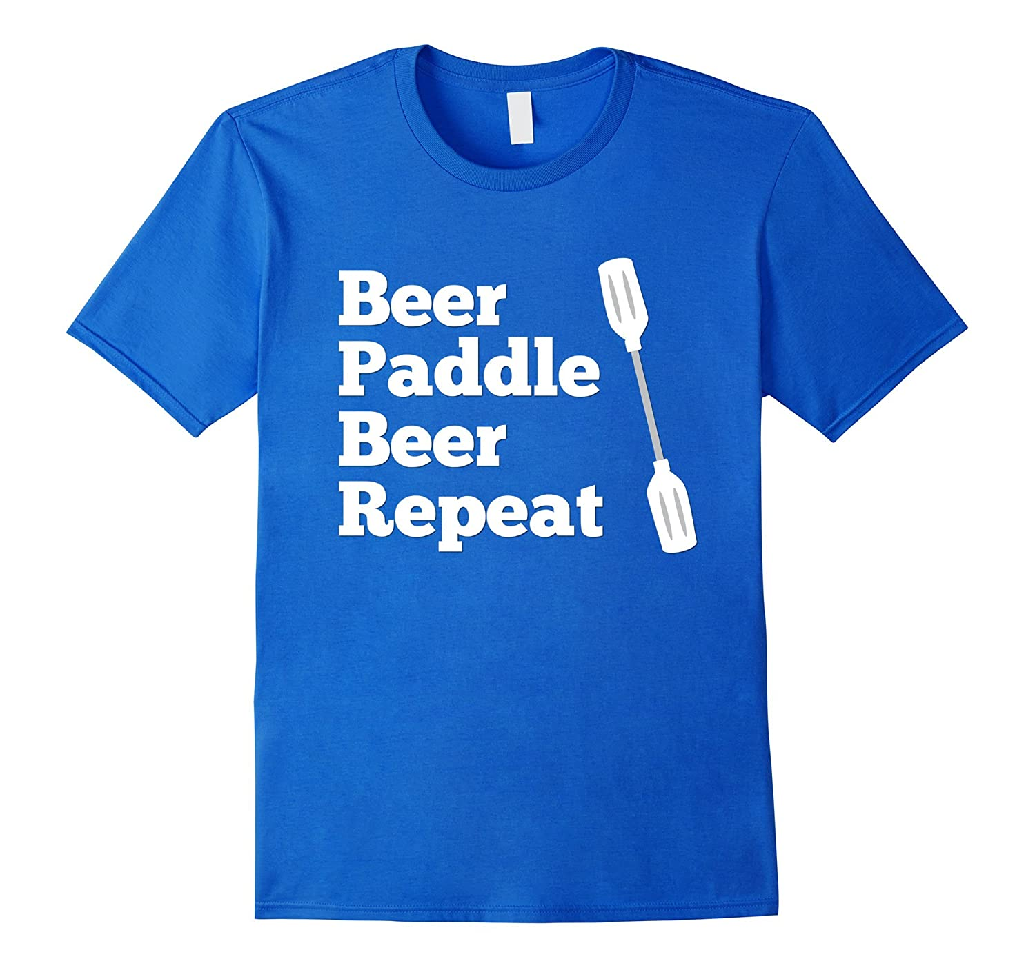 Fun Beer Paddle Beer Repeat Kayak Rafting Canoe T-Shirt