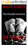 WHITE SLAVES: The Parallel Universe