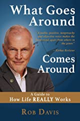 What Goes Around Comes Around: A Guide to How Life REALLY Works Kindle Edition