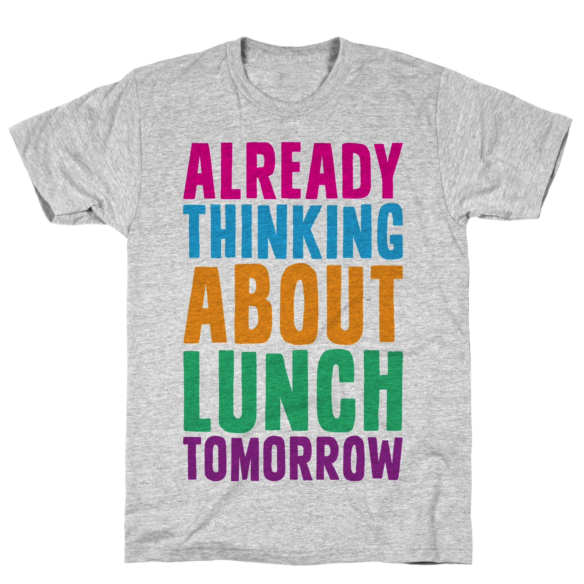 Already Thinking About Lunch Tomorrow Athletic Gray Tee 7340 Shirts