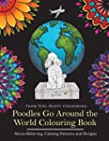 Poodles Go Around the World Colouring Book: Poodle Coloring Book - Perfect Poodle Gifts Idea for Adults and Older Kids (Volume 1)