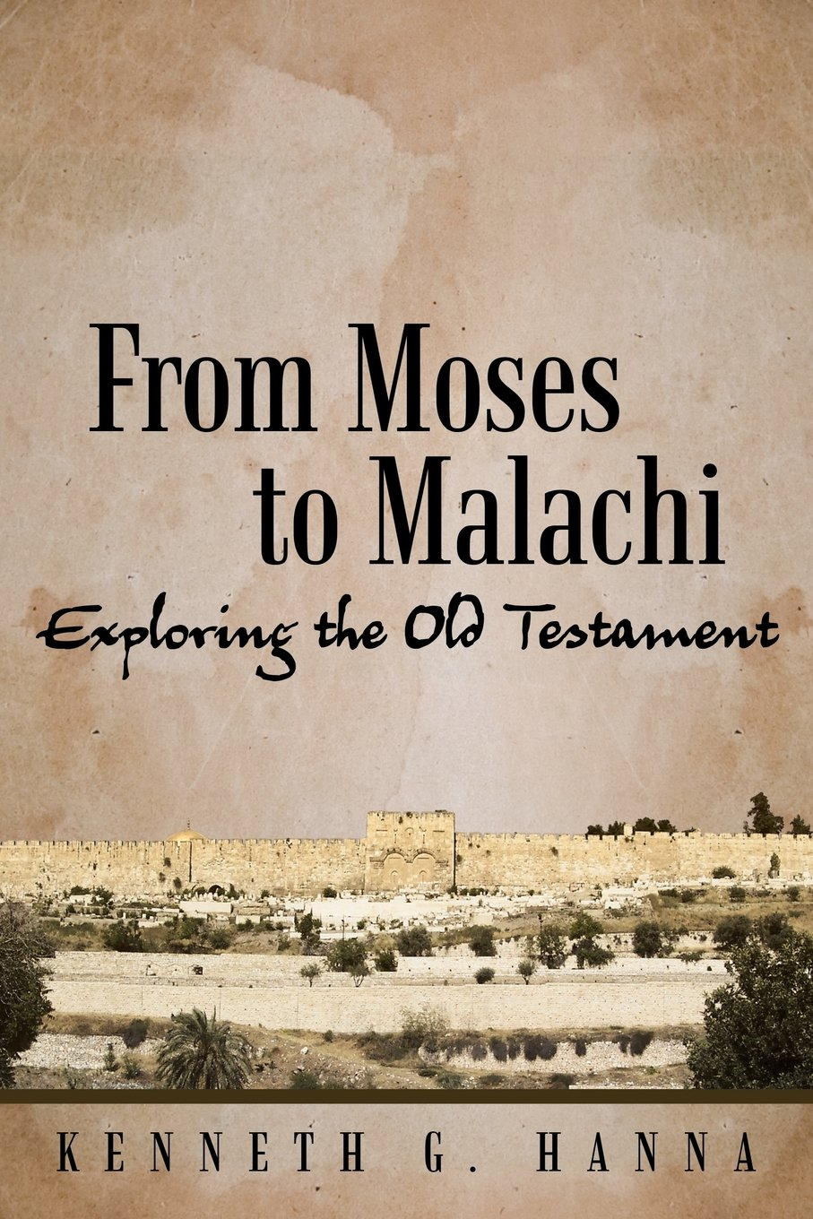 From Moses to Malachi: Exploring the Old Testament PDF