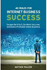 40 Rules for Internet Business Success: Escape the 9 to 5, Do Work You Love, Build a Profitable Online Business and Make Money Online (Internet Business Series) Kindle Edition