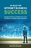 40 Rules for Internet Business Success: Escape the 9 to 5, Do Work You Love, Build a Profitable Online Business and Make…