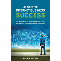40 Rules for Internet Business Success: Escape the 9 to 5, Do Work You Love, Build a Profitable Online Business and Make Money Online (Internet Business Series) (English Edition)