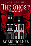 The Ghost Who Wasn't (Haunting Danielle Book 3)