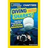 National Geographic Kids Chapters: Diving With Sharks!: And More True Stories of Extreme Adventures! (Chapter Book)