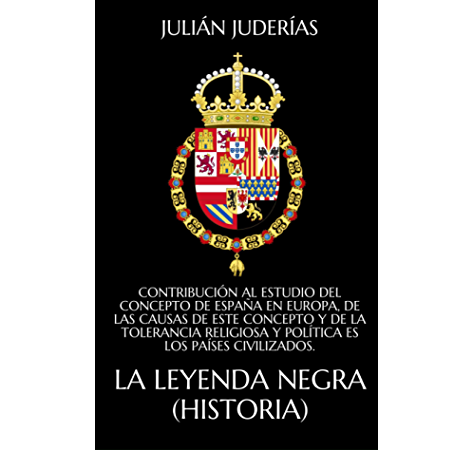 LA LEYENDA NEGRA (HISTORIA): CONTRIBUCIÓN AL ESTUDIO DEL CONCEPTO ...