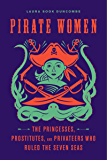 Pirate Women: The Princesses, Prostitutes, and Privateers Who Ruled the Seven Seas