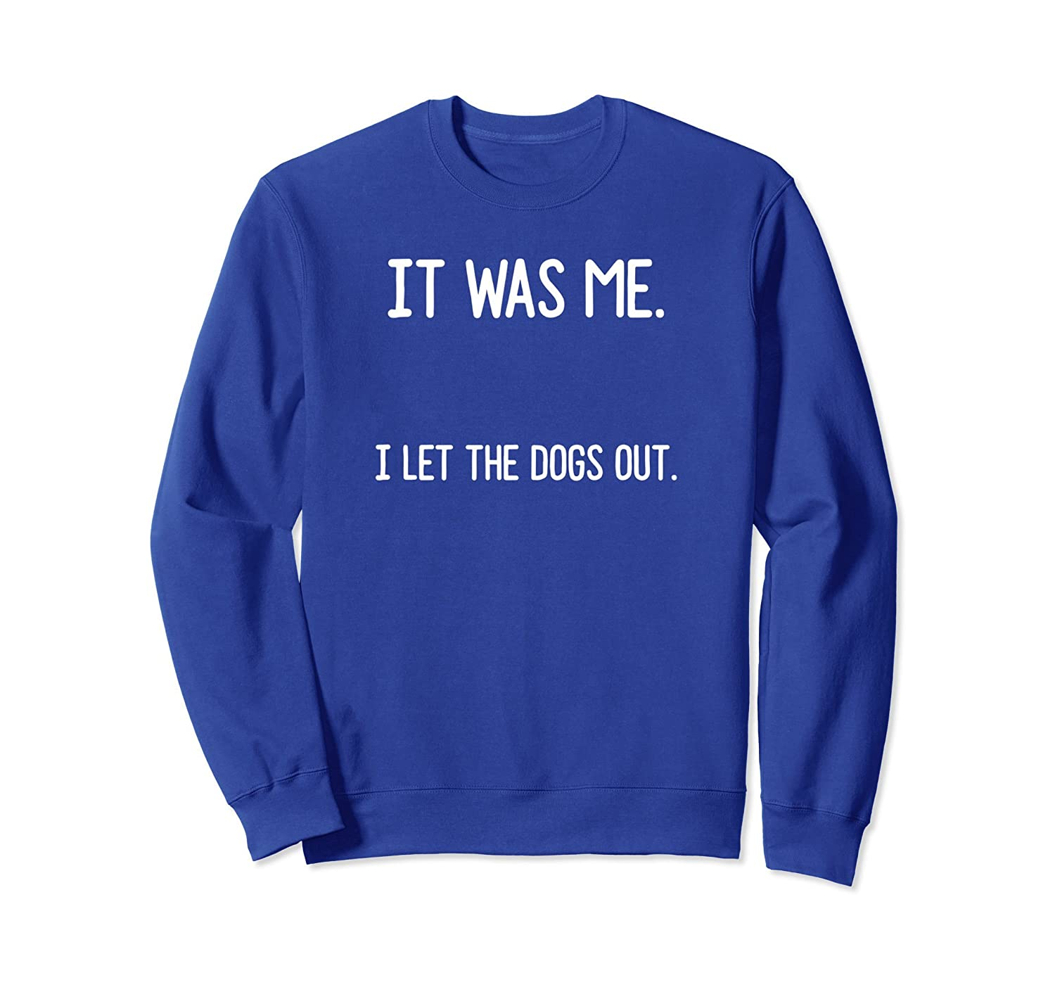 It Was Me I Let The Dogs Out Funny Dog Humor Sweatshirt-TH