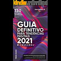 Guia definitivo para tendências digitais 2021: 130 principais tendências de marketing digital.