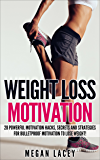 Weight Loss Motivation: 28 Powerful Motivation Hacks, Secrets and Strategies for Bulletproof Motivation to Lose Weight…