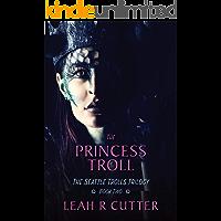 The Princess Troll: The Seattle Trolls Trilogy: Book 2