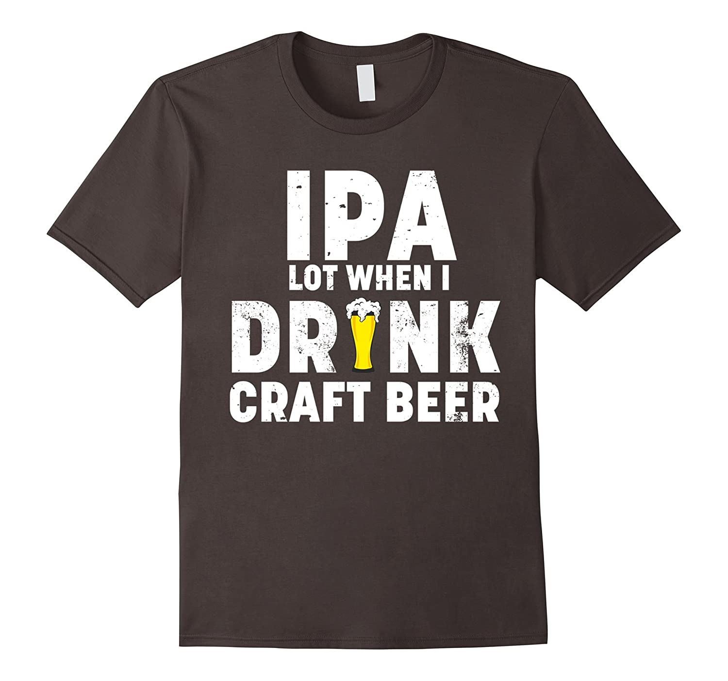Craft beer shirt ipa lot when i drink craft beer funny for Funny craft beer shirts