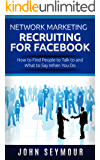 Network Marketing: Network Marketing Recruiting for Facebook: How to Find People to Talk to and What to Say When You Do (MLM Recruiting, Direct Sales, ... Marketing, Home Business) (English Edition)