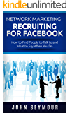 Network Marketing: Network Marketing Recruiting for Facebook: How to Find People to Talk to and What to Say When You Do (MLM Recruiting, Direct Sales, Network Marketing, Home Business)