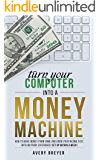 Turn Your Computer Into a Money Machine in 2020: How to make money from home and grow your income fast, with no prior…