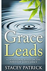Grace Leads: A Devotional Series on the Power of God's Grace Kindle Edition