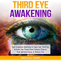 Third Eye Awakening: High Frequency Meditation to Open Your Third Eye, Activate Your Pineal Gland, Balance Chakras, Heal…
