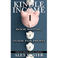 Kindle Income: Book Writing Guide for Profit. Write Free Book Series