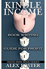 Kindle Income: Book Writing Guide for Profit. Write Free Book Series Kindle Edition