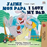 J'aime mon papa I Love My Dad: French English Bilingual Book (French English Bilingual Collection) (French Edition)