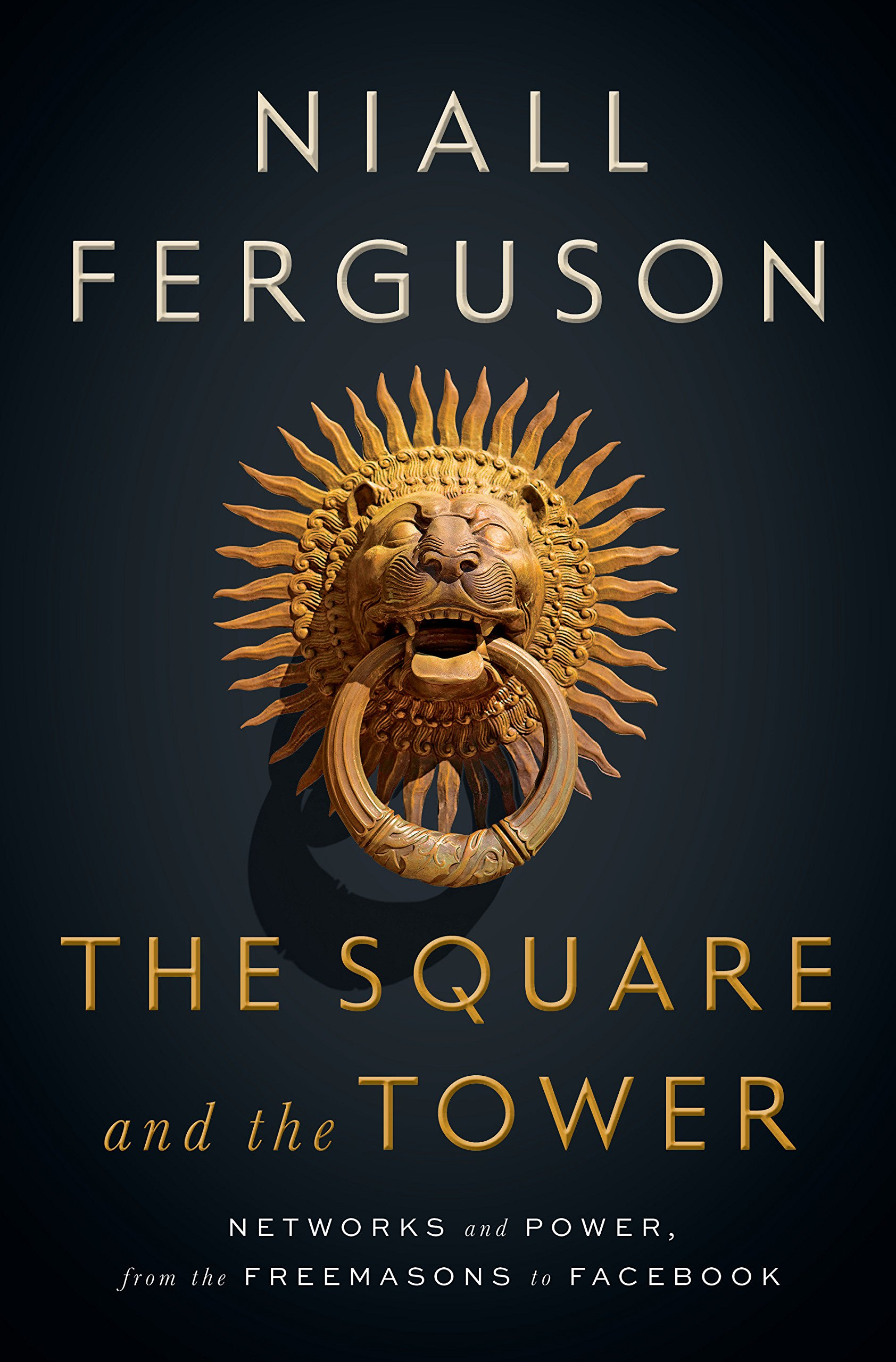 The Square and the Tower: Networks and Power, from the Freemasons to ...