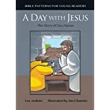 A Day with Jesus: The Story of Zacchaeus (Bible Patterns Series for Young Readers Book 1)