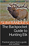The Backpocket Guide to Hunting Elk: PRACTICAL ADVICE FROM A GUIDE AND OUTFITTER