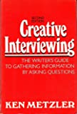 Creative Interviewing: The Writer's Guide to Gathering Information by Asking Questions