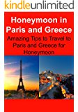 Honeymoon in Paris and Greece: Amazing Tips to Travel to Paris and Greece for Honeymoon: (Honeymoon in Paris, Greece Travel, Travel on a Budget, Save Money, Paris Travel Guide)