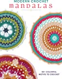 Modern Crochet Mandalas: 50+ Colorful Motifs to Crochet