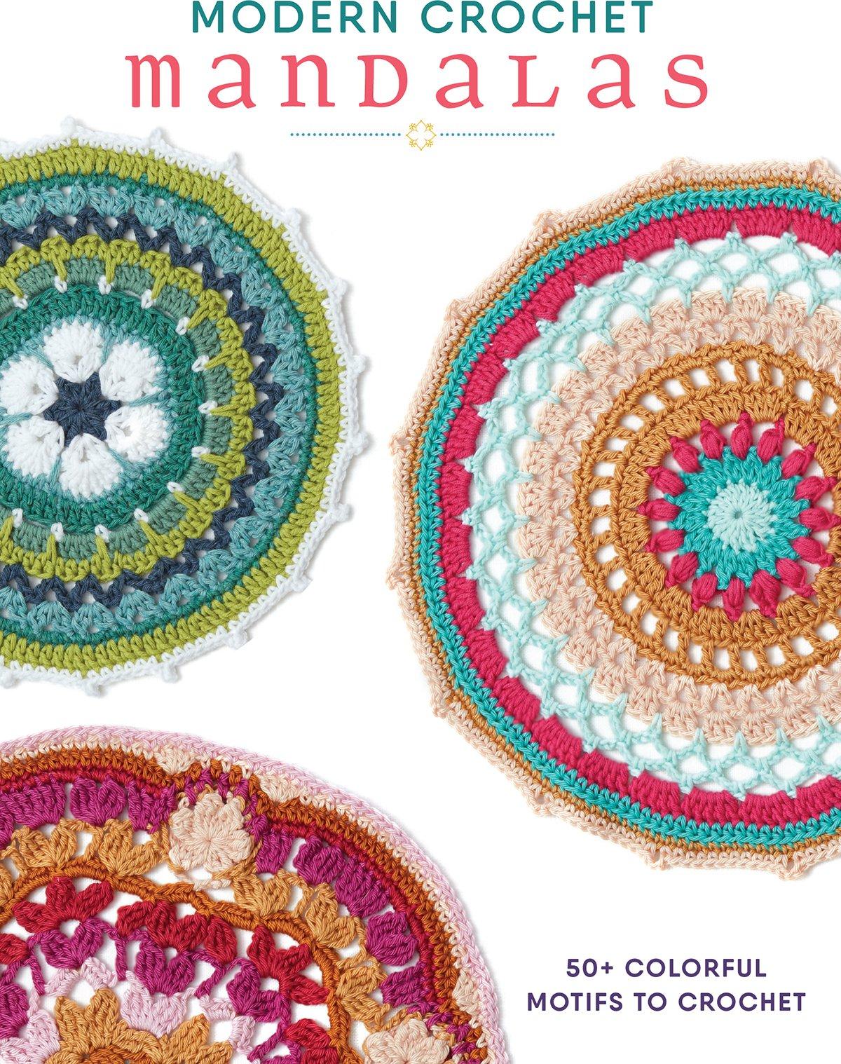 Modern Crochet Mandalas 50 Colorful Motifs To Crochet Interweave