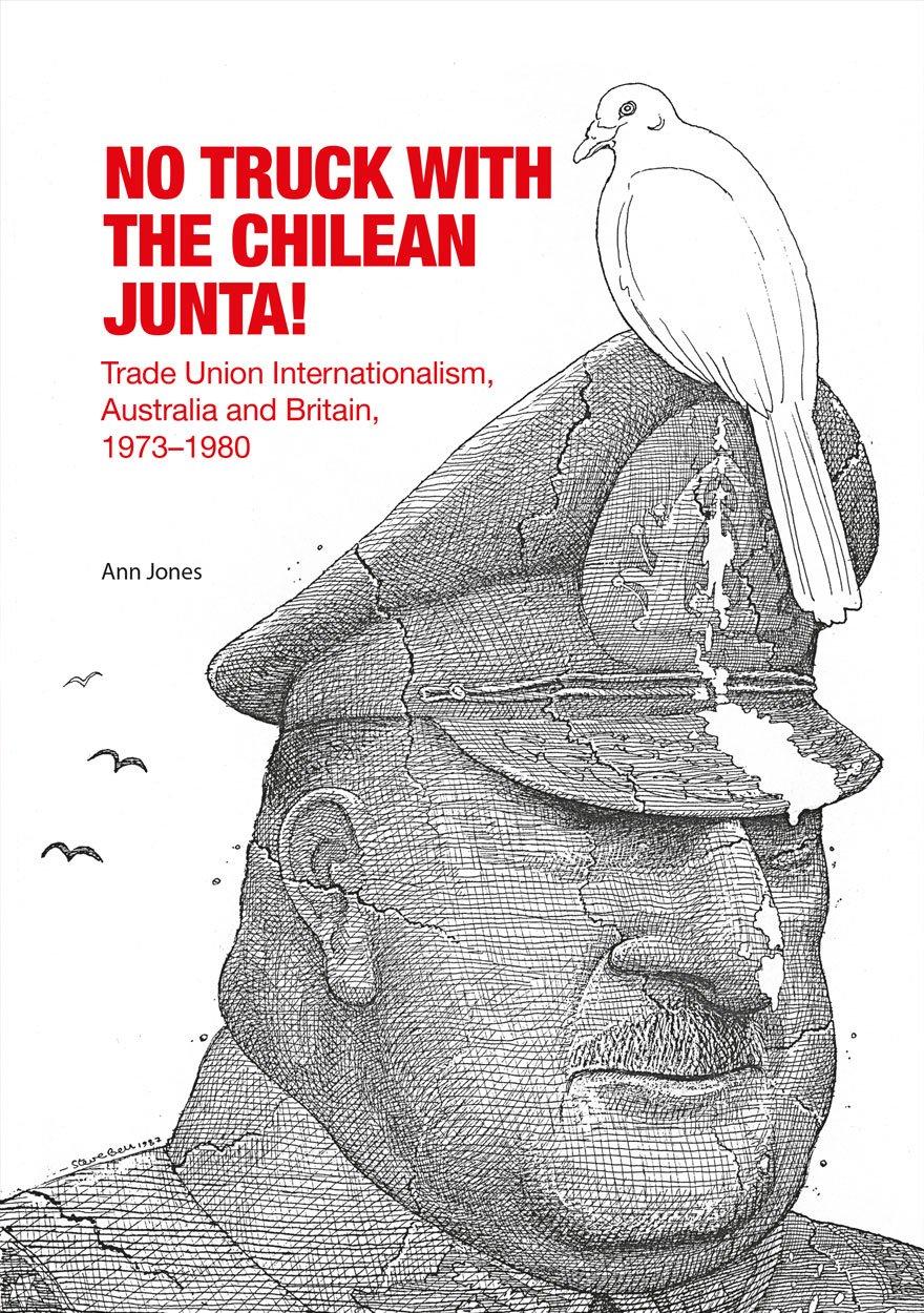 Download No Truck with the Chilean Junta!: Trade Union Internationalism, Australia and Britain, 1973?1980 PDF