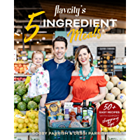 FlavCity's 5 Ingredient Meals: 50+ Easy Recipes with Expert Shopping Tips